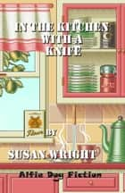 In the Kitchen With a Knife ebook by Susan Wright