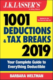 J.K. Lasser's 1001 Deductions and Tax Breaks 2019 - Your Complete Guide to Everything Deductible eBook by Barbara Weltman