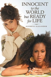 Innocent to the World but Ready for Life ebook by Alvertis Alexander