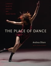 The Place of Dance - A Somatic Guide to Dancing and Dance Making ebook by Andrea Olsen,Caryn McHose