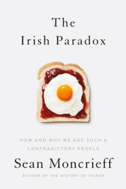 The Irish Paradox: How and Why We Are Such a Contradictory People ebook by Sean Moncrieff