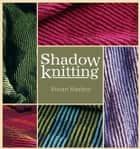 Shadow Knitting ebook by Vivian Hoxbro