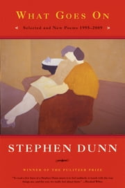 What Goes On: Selected and New Poems 1995-2009 ebook by Stephen Dunn