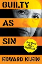 Guilty as Sin - Uncovering New Evidence of Corruption and How Hillary Clinton and the Democrats Derailed the FBI Investigation ebook by Edward Klein