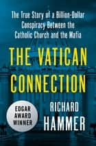The Vatican Connection - The True Story of a Billion-Dollar Conspiracy Between the Catholic Church and the Mafia ebook by Richard Hammer