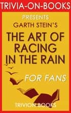 The Art of Racing in the Rain by Garth Stein (The Missing Trivia) ebook by Trivion Books