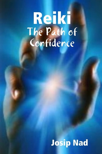 Reiki : The Path of Confidence ebook by Josip Nad