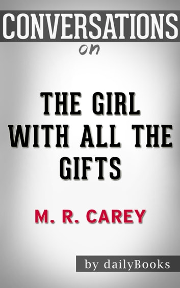 Conversation Starters: The Girl With All the Gifts By M. R. Carey ebook by dailyBooks
