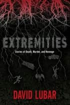 Extremities - Stories of Death, Murder, and Revenge ebook by David Lubar