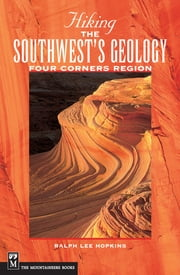 Hiking the Southwest's Geology - Four Corners Region ebook by Ralph Hopkins