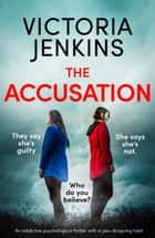 The Accusation - An addictive psychological thriller with a jaw-dropping twist ebook by Victoria Jenkins