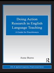 Doing Action Research in English Language Teaching - A Guide for Practitioners ebook by Anne Burns