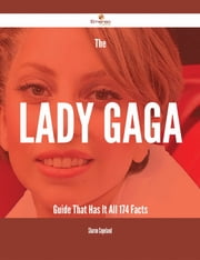 The Lady Gaga Guide That Has It All - 174 Facts ebook by Sharon Copeland