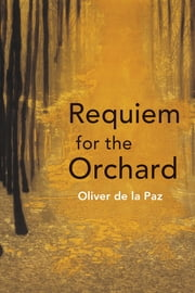 Requiem for the Orchard ebook by Oliver de la Paz