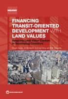 Financing Transit-Oriented Development with Land Values - Adapting Land Value Capture in Developing Countries ebook by Hiroaki Suzuki, Jin Murakami, Yu-Hung Hong,...