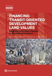 Financing Transit-Oriented Development with Land Values - Adapting Land Value Capture in Developing Countries ebook by Hiroaki Suzuki,Jin Murakami,Yu-Hung Hong,Beth Tamayose