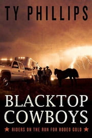 Blacktop Cowboys - Riders on the Run for Rodeo Gold ebook by Ty Phillips