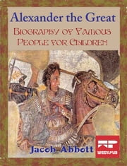 Alexander the Great - Biography of Famous People for Children ebook by Jacob Abbott