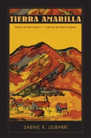 Tierra Amarilla: Stories of New Mexico/Cuentos de Nuevo Mexico ebook by Sabine R. Ulibarrí