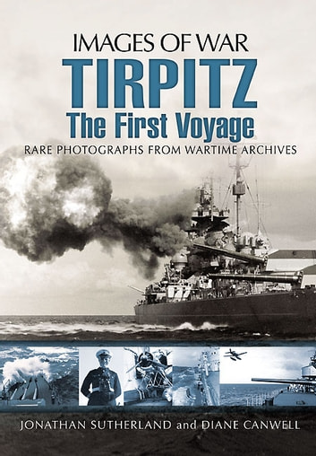 Tirpitz - The First Voyage eBook by Jonathan Sutherland,Diane Canwell