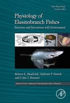 Physiology of Elasmobranch Fishes: Structure and Interaction with Environment- ebook by Robert E. Shadwick,Anthony Peter Farrell,Colin J. Brauner