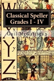 The Classical Speller, Grades I: IV: Teacher Edition ebook by Gail McGaffigan