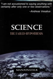 SCIENCE - THE FAILED HYPOTHESIS ebook by Manjunath R