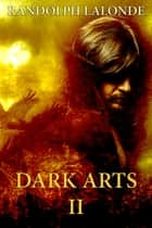 Dark Arts II ebook by Randolph Lalonde