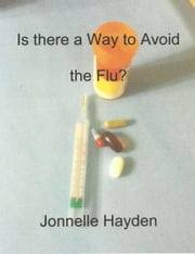 Is There a Way to Avoid the Flu? ebook by Jonnelle Hayden