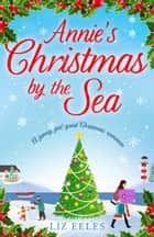 Annie's Christmas by the Sea - A funny, feel good Christmas romance ebook by Liz Eeles