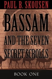 Bassam and the Seven Secret Scrolls ebook by Paul B. Skousen