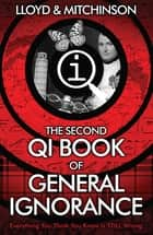 QI: The Second Book of General Ignorance ebook by John Lloyd, John Mitchinson
