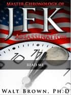 Master Chronology of JFK Assassination: Read Me ebook by Walt Brown Ph.D