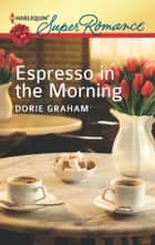 Espresso in the Morning ebook by Dorie Graham