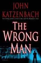 The Wrong Man ebook by John Katzenbach