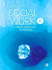 Social Work - A Critical Approach to Practice ebook by Professor Jan Fook