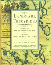 The Landmark Thucydides - A Comprehensive Guide to the Peloponnesian War ebook by Robert B. Strassler,Victor Davis Hanson