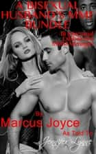A Bisexual Husband's MMF Bundle: Bi Interracial Exhibitionist MMM Ménages - Bisexual Public Exhibitionism, #4 ebook by Marcus Joyce, Jennifer Lynne