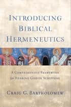 Introducing Biblical Hermeneutics ebook by Craig G. Bartholomew