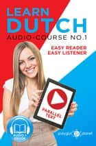 Learn Dutch - Easy Reader | Easy Listener | Parallel Text Audio Course No. 1 - Learn Dutch | Easy Audio & Easy Text, #1 ebook by Polyglot Planet