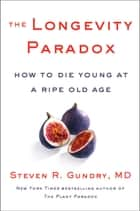 The Longevity Paradox - How to Die Young at a Ripe Old Age ebook by