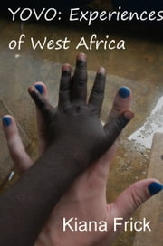 Yovo: Experiences of West Africa ebook by Kiana Frick