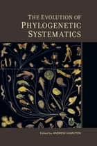 The Evolution of Phylogenetic Systematics ebook by Andrew Hamilton