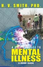 4 Step Process To Mental Illness ebook by H. V. Smith, PhD.