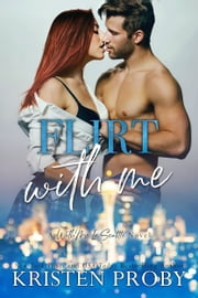 Flirt With Me - A With Me In Seattle Novel ebook by Kristen Proby