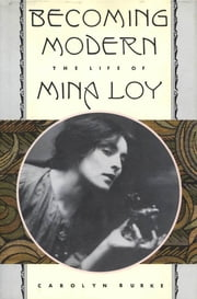 Becoming Modern - The Life of Mina Loy ebook by Carolyn Burke