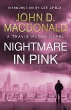 A Nightmare in Pink: Introduction by Lee Child - Travis McGee, No. 2 ebook by John D MacDonald