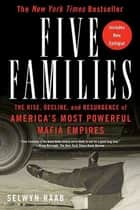 Five Families - The Rise, Decline, and Resurgence of America's Most Powerful Mafia Empires ebook by Selwyn Raab