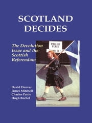 Scotland Decides - The Devolution Issue and the 1997 Referendum ebook by Hugh Bochel,David Denver,James Mitchell,Charles Pattie