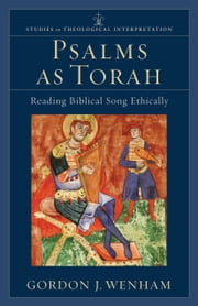 Psalms as Torah (Studies in Theological Interpretation) - Reading Biblical Song Ethically ebook by Gordon J. Wenham, Craig G. Bartholomew, Joel B. Green,...